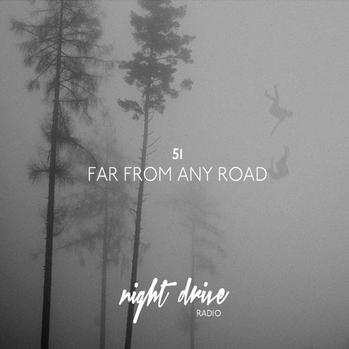 NIGHT DRIVE RADIO MIX  — 51 - FAR FROM ANY ROAD
