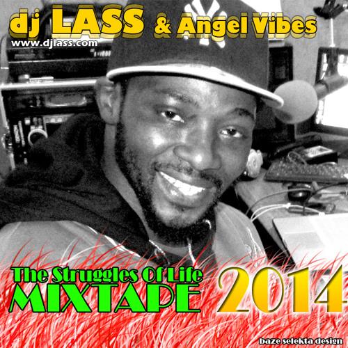DJLass Angel Vibes -The Struggles Of Life Mixtape 2014