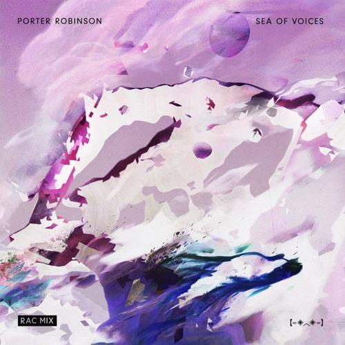 Porter Robinson - Sea Of Voices (RAC Mix)