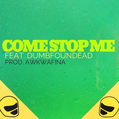 Come Stop Me (feat. Dumbfoundead)