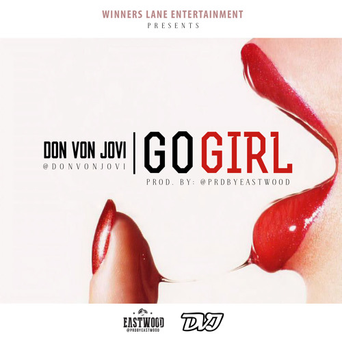 Don Von Jovi -  Go Girl (Produced by Fly Boi Eastwood)