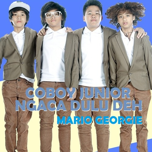 Ngaca Dulu Deh - Coboy Junior ( Covered by Mario Georgie )