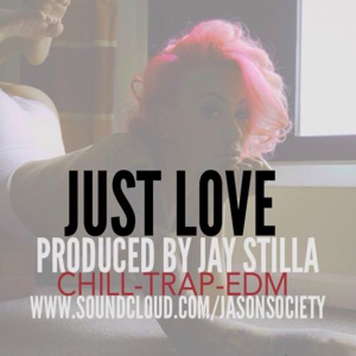 JUST LOVE (CHILL - TRAP - EDM) PRODUCED BY JAY STILLA