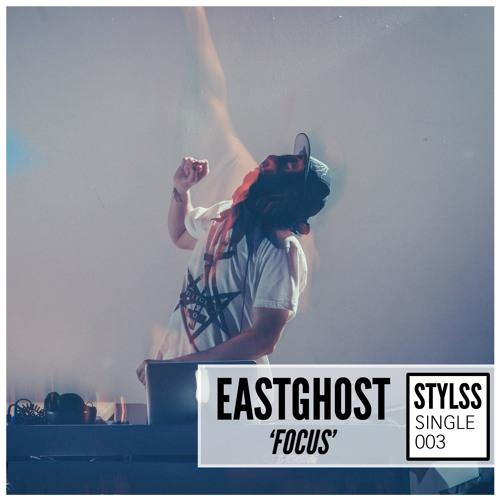 STYLSS Single 003: EASTGHOST - Focus