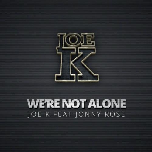 Joe K feat Jonny Rose - We're Not Alone [FREE DOWNLOAD]