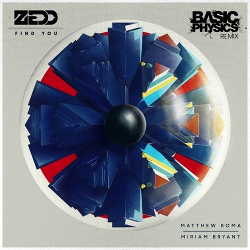 Zedd ft. Matthew Koma & Miriam Bryant - Find You (Basic Physics Remix) [FREE DOWNLOAD]