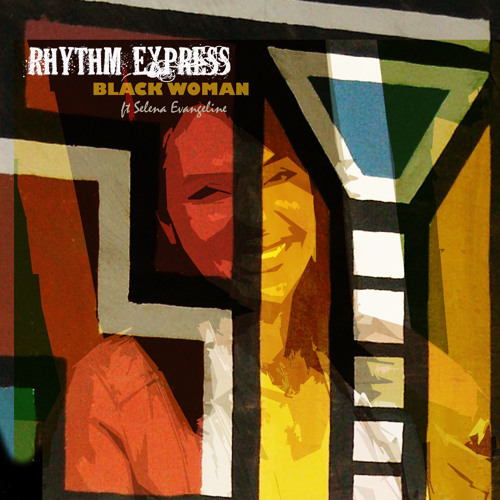 Rhythm Express  - Black Woman (Ft Selena Evangeline)