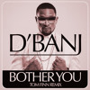 D'Banj - Bother You (Tom Finn Remix)
