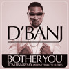 D'Banj - Bother You (Tom Finn Remix - Peeping Tom Club Edit)