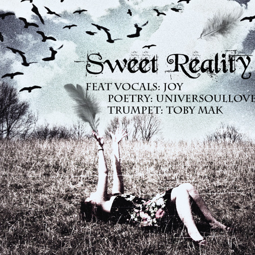 Sweet Reality feat. Vocals: Joy, Poetry: UniverSoulove, Trumpet: Toby Mak