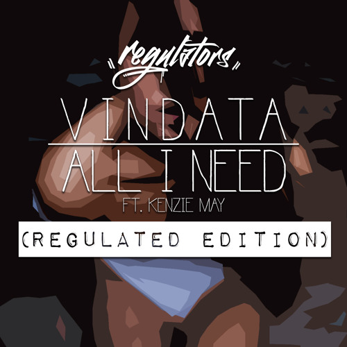 Vindata ft. Kenzie May - All I Really Need (Regulated Edition)