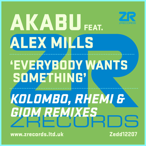 Akabu feat. Alex Mills - Everybody Wants Something (Kolombo, Rhemi & Giom MIxes)