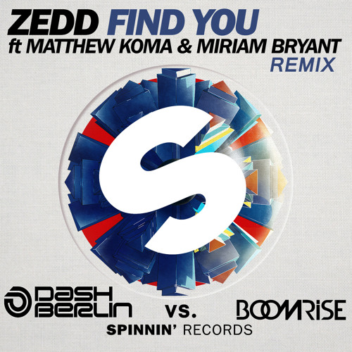 Zedd ft. Matthew Koma & Miriam Bryant - Find You (Dash Berlin vs. BoomriSe Remix)