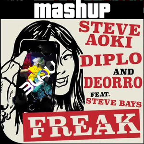 Steve Aoki, Diplo & Deorro Ft. Blau - How You Love Me vs Freak (Mashup)
