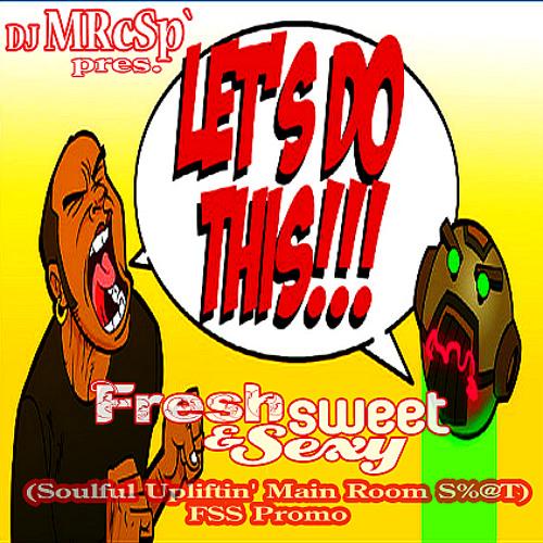 DJ MRcSp`pres. Let's Do This (Soulful Upliftin' Main Room S%@T) FSS Promo
