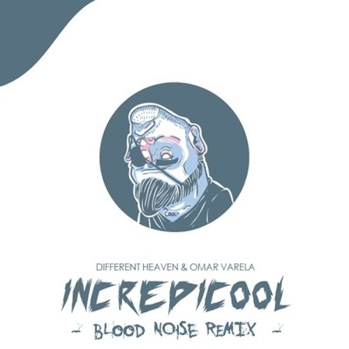 Different Heaven & Omar Varela - Incredicool (Blood Noise Remix)