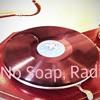 No Soap, Radio.