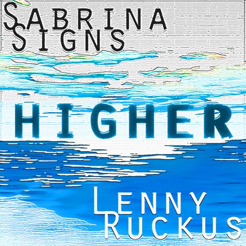 Sabrina Signs & Lenny Ruckus - Higher (Original Mix)