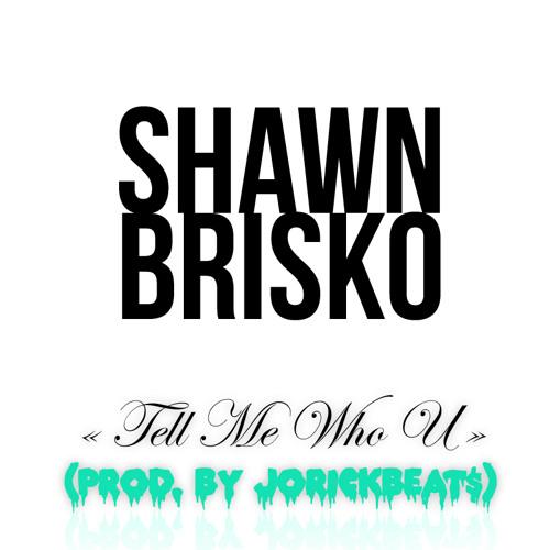 Shawn Brisko (@el-jefe-brisko) x Tell Me Who U (Prod. by JORICKBEAT$)