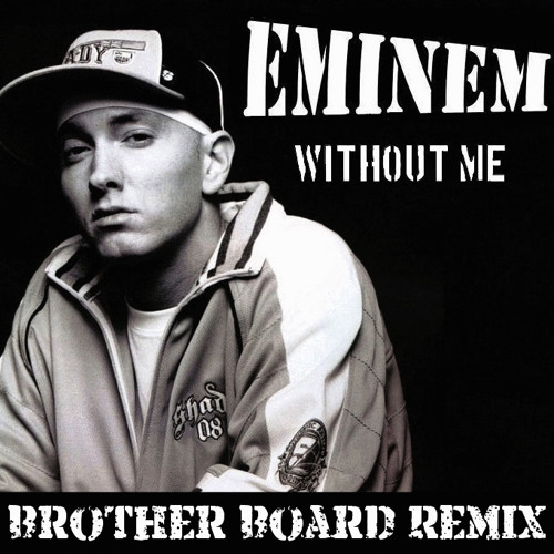 Eminem - Without Me (Brother Board Remix)