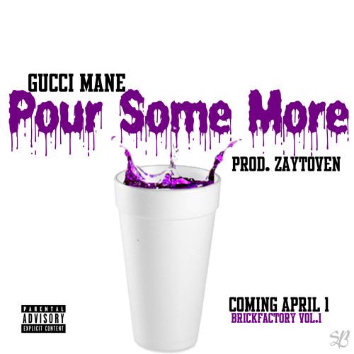 "POUR SOME MORE- Gucci Mane (Zaytoven) ""BrickFactory Vol.1"" April 1st"