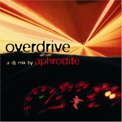 Overdrive - DJ Aphrodite Mix CD (compilation released in 2005)