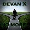 NO MORE By Devan X
