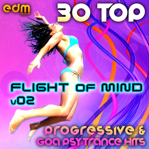 EDM120 - Flight Of Mind v2 - 30 Progressive & Goa Psy Trance Hits - FULL ALBUM PREVIEW