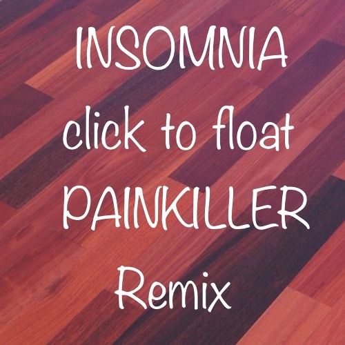 Insomnia - Click to Float - Painkiller Remix