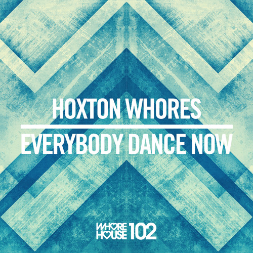 Hoxton Whores - Everybody Dance Now (Original Mix) Whore House Recordings - Released 03.04.14