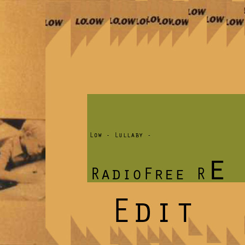 Low - Lullaby - RadioFree Re Edit