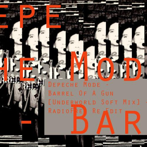 Depeche Mode - Barrel Of A Gun [Underworld Soft Mix] - RadioFree Re Edit