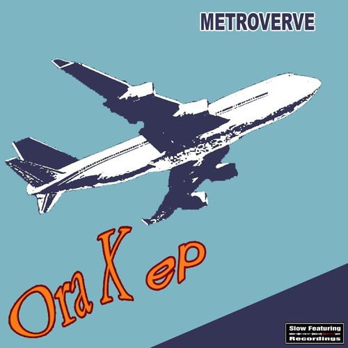 Metroverve - Ora X ep (Slow Featuring Recordings)