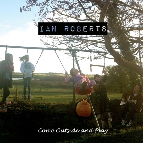 IAN ROBERTS - Come Outside And Play