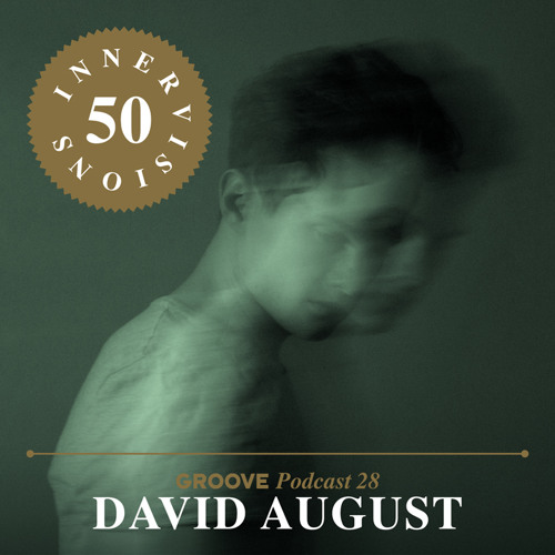 Groove Podcast 28 - David August (Innervisions 50 Mix)