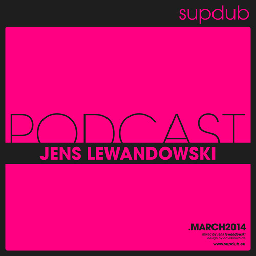 supdub podcast - jens lewandowski .march2014