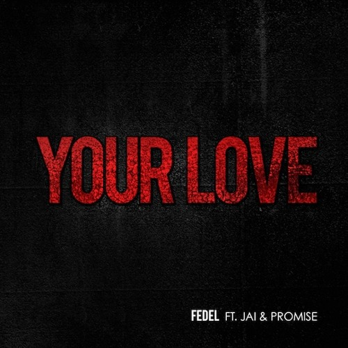 Fedel - Your Love feat. Jai and Promise