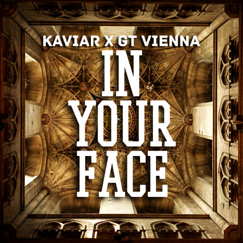 K A V I A R x GT Vienna - In Your Face