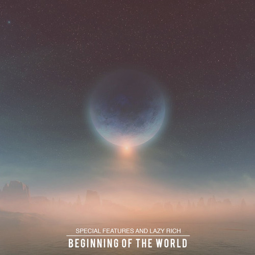 Special Features & Lazy Rich - Beginning Of The World [LE7ELS]