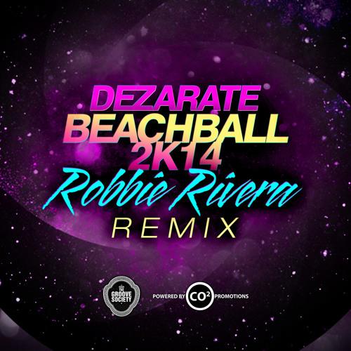 Dezarate -BeachBall 2414-Robbie Rivera remix!