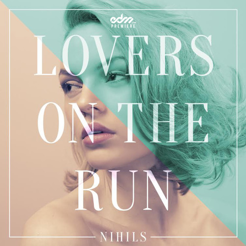 Lovers On The Run by Nihils (Naked Fish Remix) - EDM.com Premiere