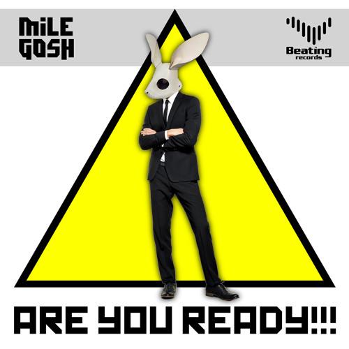 Mile Gosh - Are U Ready ! (Original Mix)