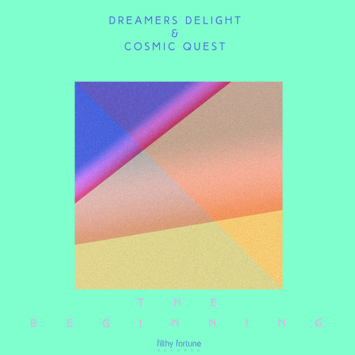 Dreamers Delight & Cosmic Quest - The Beginning [Filthy Fortune Records]