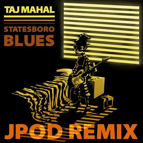 Taj Mahal - Statesboro Blues (JPOD Remix) [CLIP] [FREE]