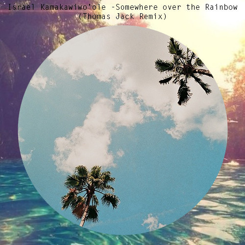 Israel Kamakawiwo'ole - Somewhere Over The Rainbow (Thomas Jack Remix) [Free Download]