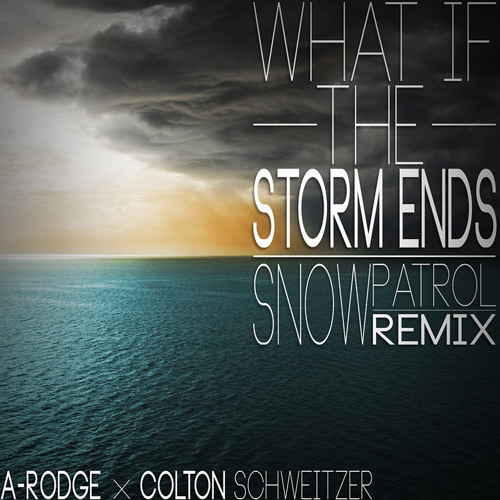 What If The Storm Ends (Prod. Colton Schweitzer) (Snow Patrol Remix)