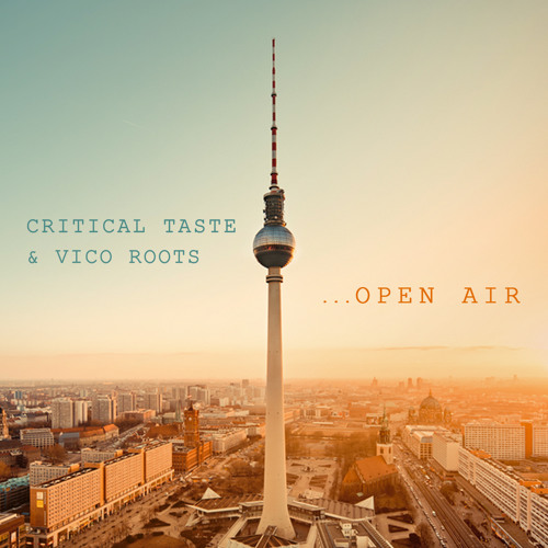 Critical Taste feat. Vico Roots - Open Air (<3 Berlin edit) .::Out now::.