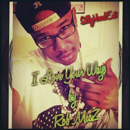 I Love your Ways by Rob Meez SillyHoodEnt..mp3