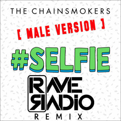#SELFIE (Rave Radio Remix) - The Chainsmokers *MALE VERSION*