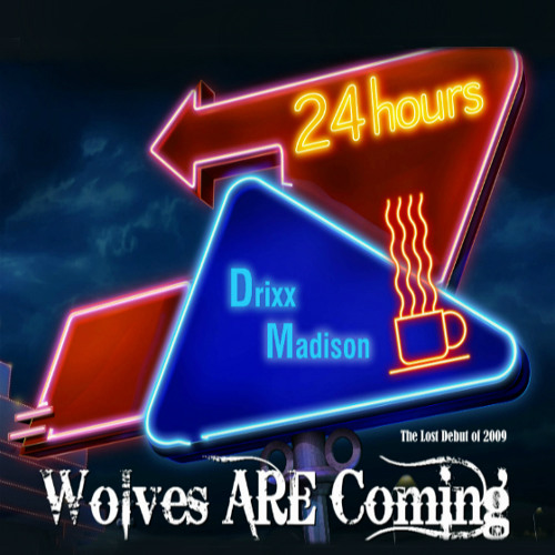 Debut Album out now! DriXx MADison:Wolves ARE Coming